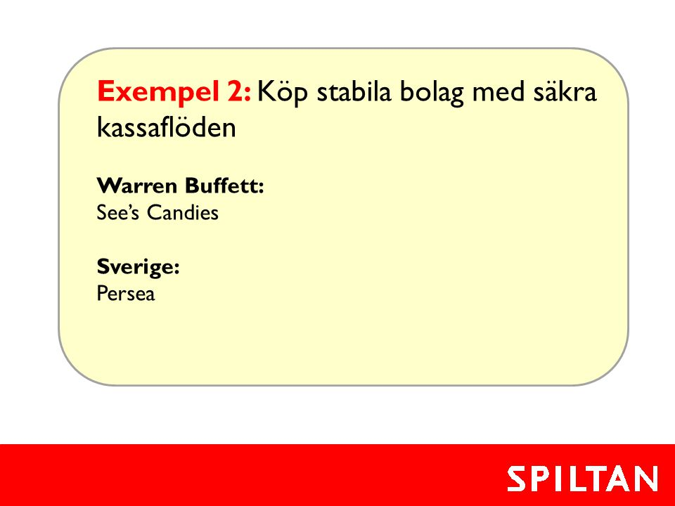 Exempel 2: Köp stabila bolag med säkra kassaflöden