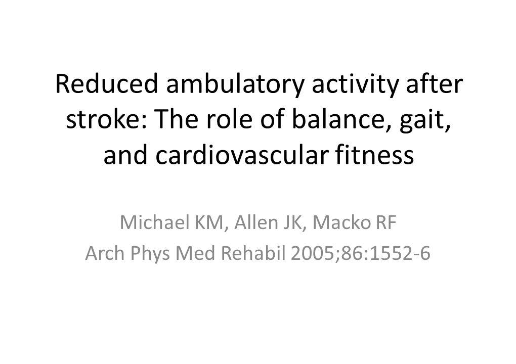Michael KM, Allen JK, Macko RF Arch Phys Med Rehabil 2005;86:1552-6