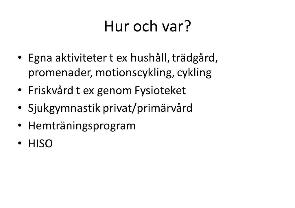 Hur och var Egna aktiviteter t ex hushåll, trädgård, promenader, motionscykling, cykling. Friskvård t ex genom Fysioteket.