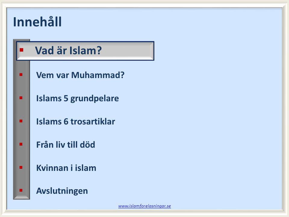 Innehåll Vad är Islam Vem var Muhammad Islams 5 grundpelare