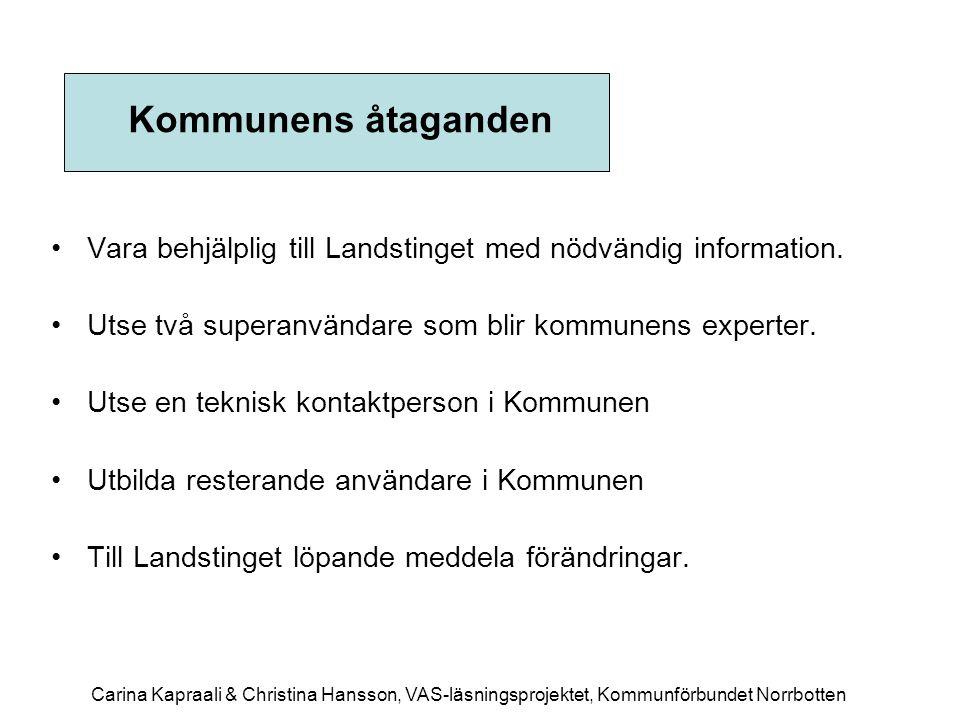 Kommunens åtaganden Vara behjälplig till Landstinget med nödvändig information. Utse två superanvändare som blir kommunens experter.