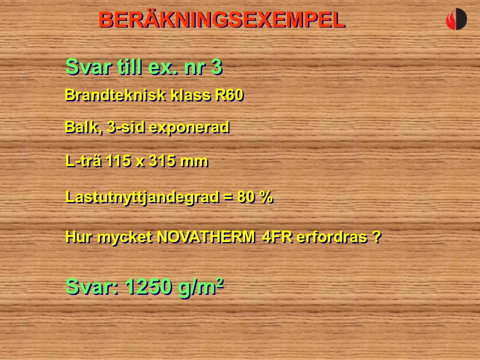 BERÄKNINGSEXEMPEL Svar till ex. nr 3 Svar: 1250 g/m2