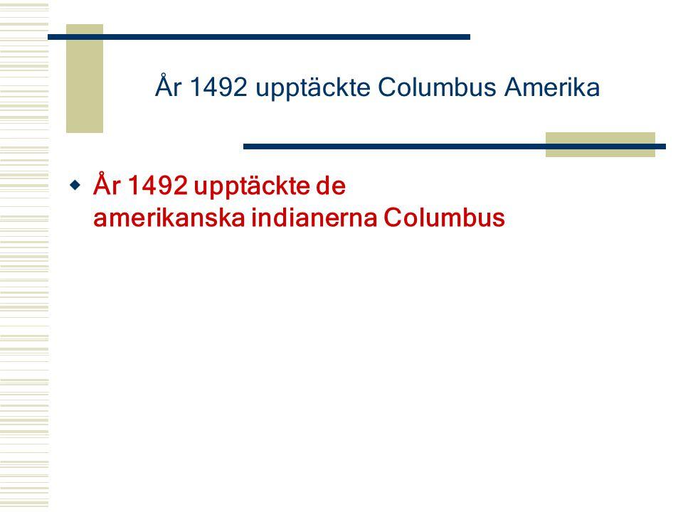 År 1492 upptäckte Columbus Amerika