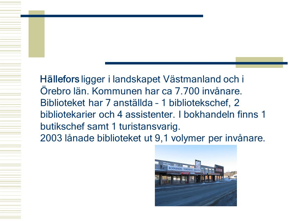 Hällefors ligger i landskapet Västmanland och i Örebro län