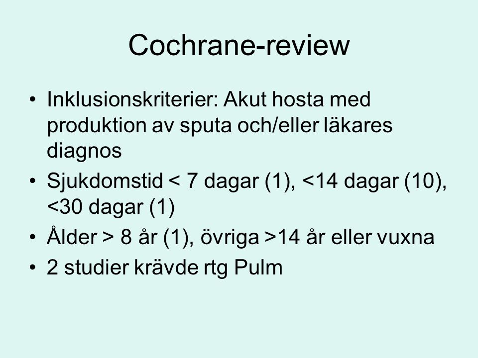 Cochrane-review Inklusionskriterier: Akut hosta med produktion av sputa och/eller läkares diagnos.