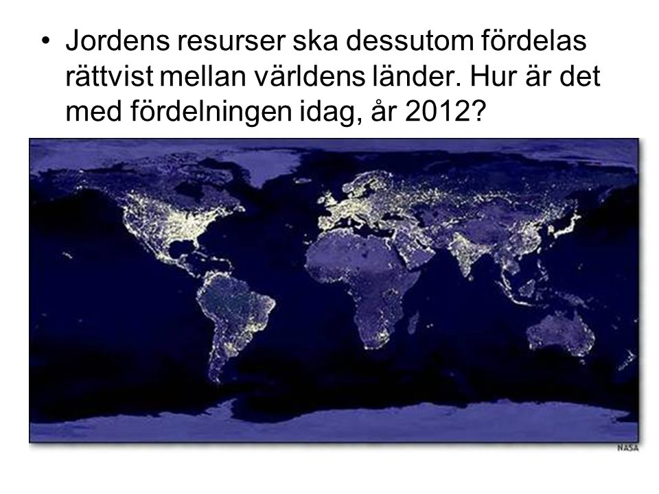 Jordens resurser ska dessutom fördelas rättvist mellan världens länder