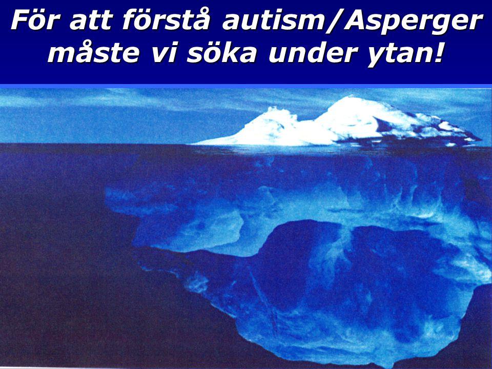 För att förstå autism/Asperger måste vi söka under ytan!