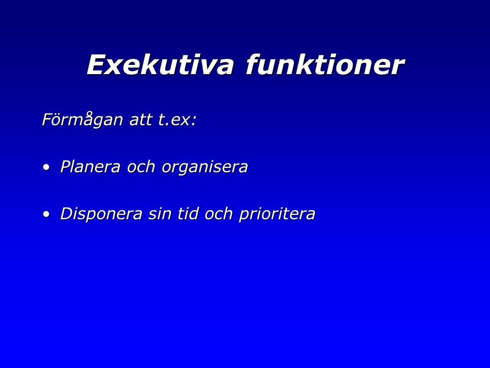 Exekutiva funktioner Förmågan att t.ex: Planera och organisera