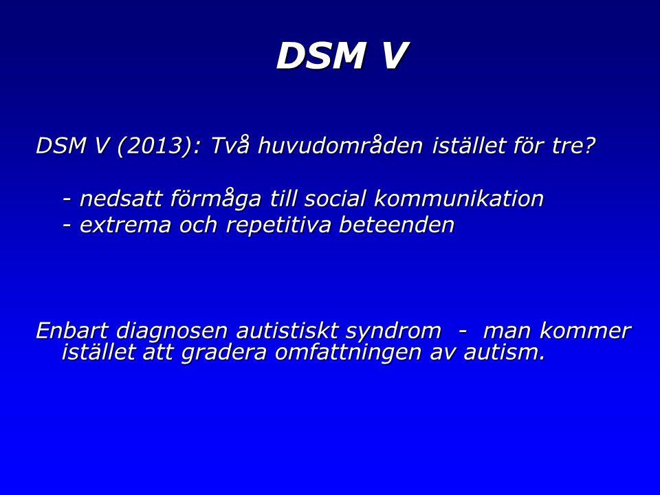 DSM V DSM V (2013): Två huvudområden istället för tre