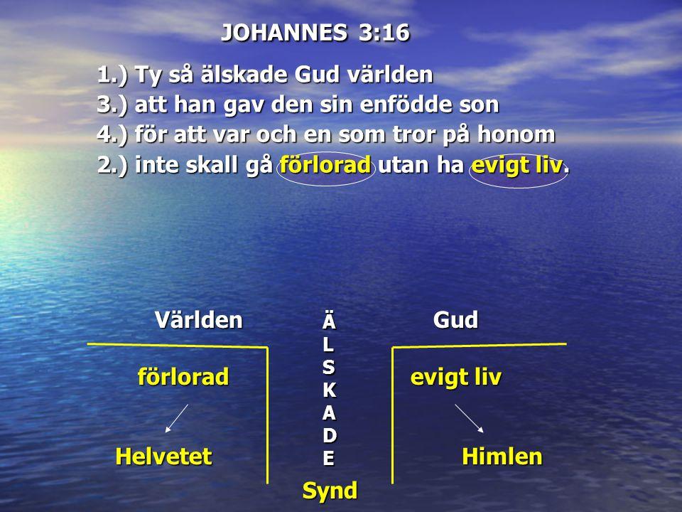 1.) Ty så älskade Gud världen 3.) att han gav den sin enfödde son