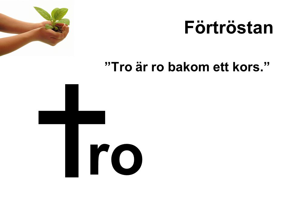Förtröstan Tro är ro bakom ett kors. ro