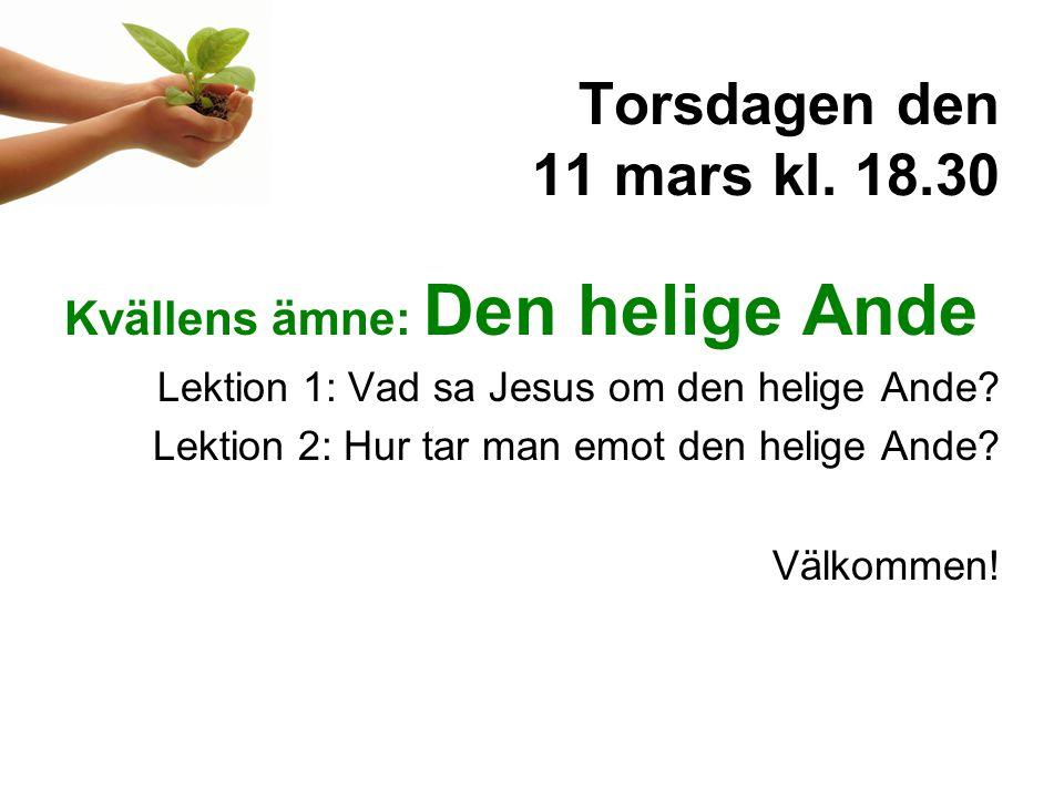 Torsdagen den 11 mars kl. 18.30 Kvällens ämne: Den helige Ande