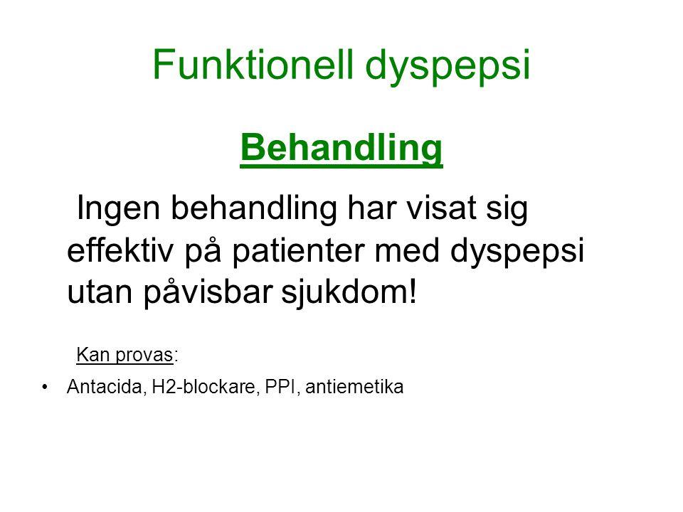 Funktionell dyspepsi Behandling. Ingen behandling har visat sig effektiv på patienter med dyspepsi utan påvisbar sjukdom!