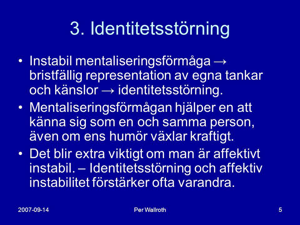 3. Identitetsstörning Instabil mentaliseringsförmåga → bristfällig representation av egna tankar och känslor → identitetsstörning.