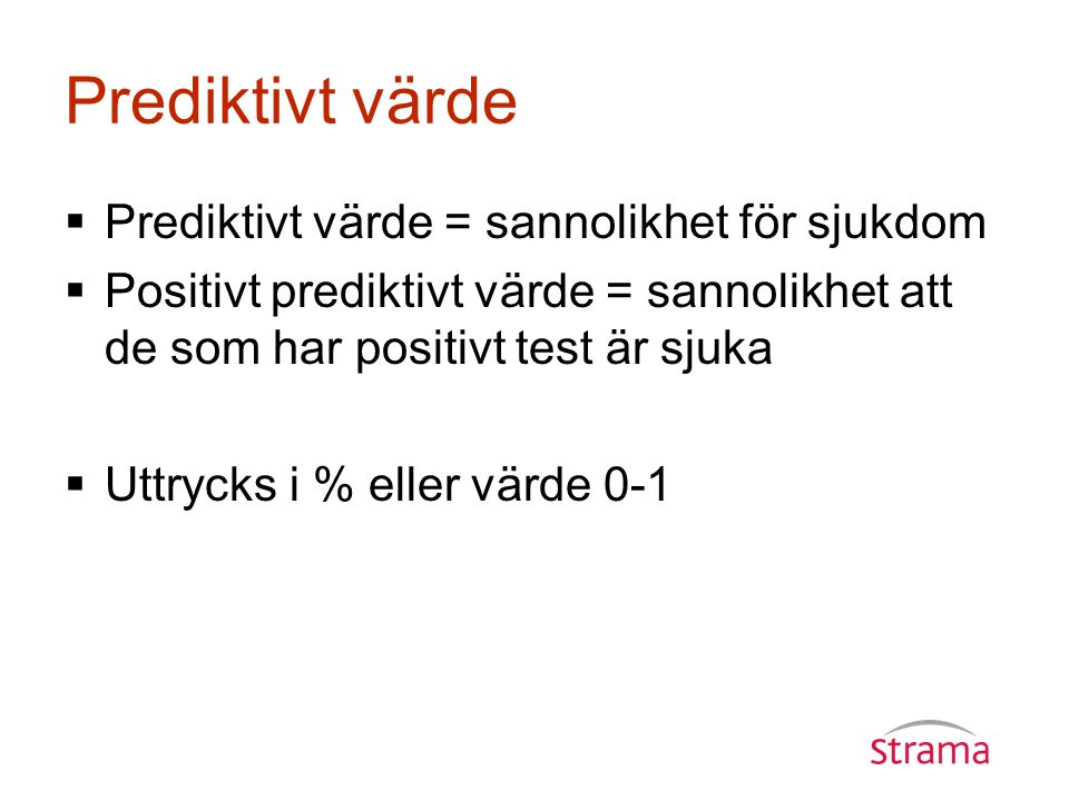 Prediktivt värde Prediktivt värde = sannolikhet för sjukdom