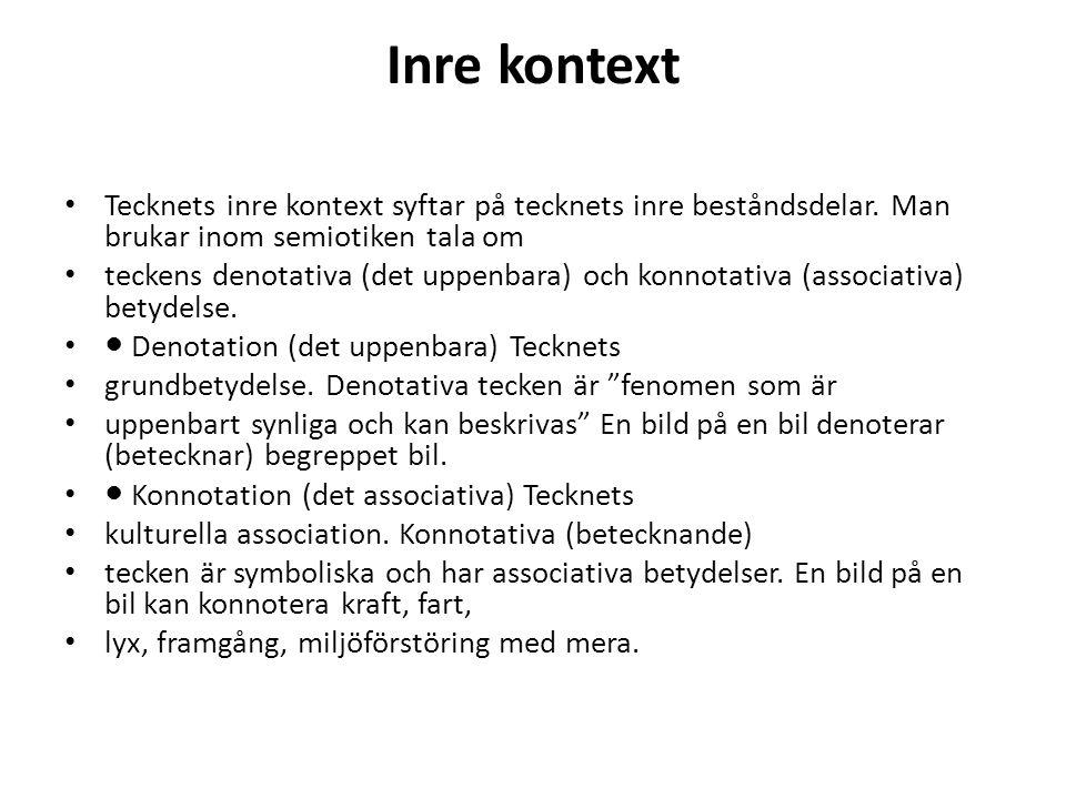 Inre kontext Tecknets inre kontext syftar på tecknets inre beståndsdelar. Man brukar inom semiotiken tala om.