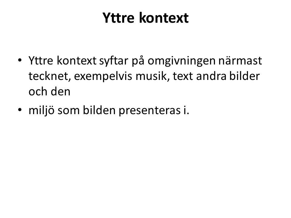 Yttre kontext Yttre kontext syftar på omgivningen närmast tecknet, exempelvis musik, text andra bilder och den.