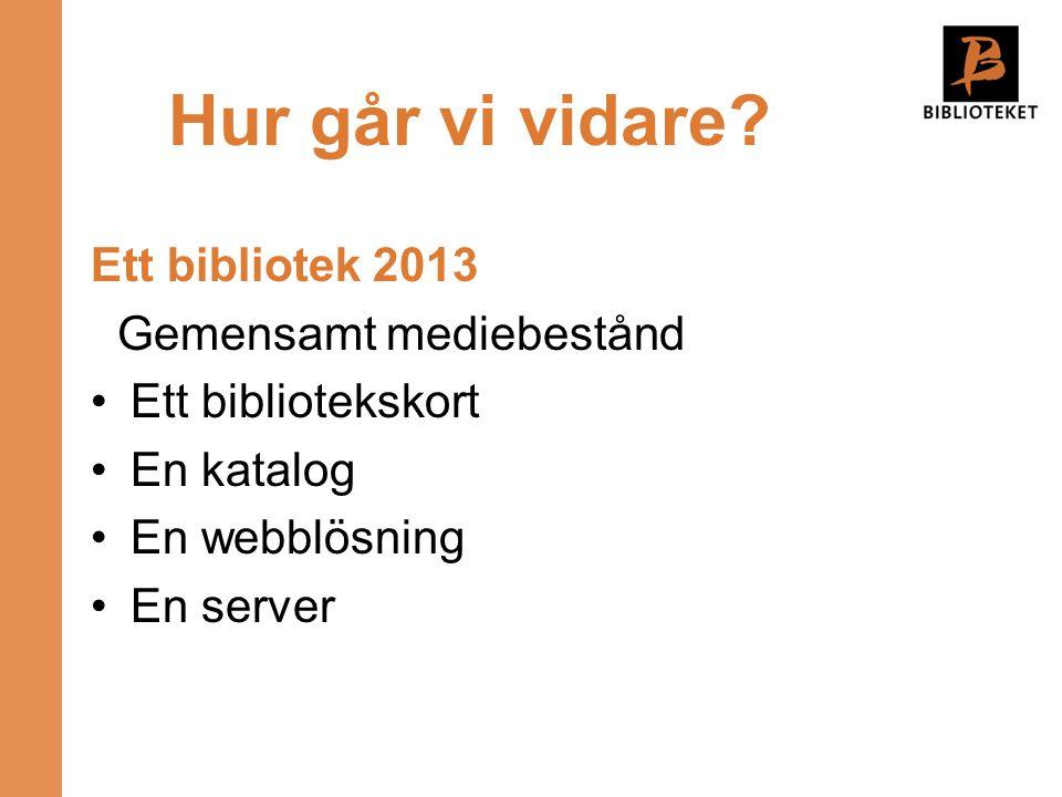 Hur går vi vidare Ett bibliotek 2013 Gemensamt mediebestånd