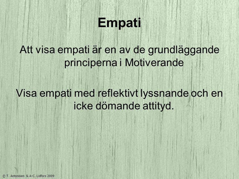 Empati Att visa empati är en av de grundläggande principerna i Motiverande. Visa empati med reflektivt lyssnande och en icke dömande attityd.