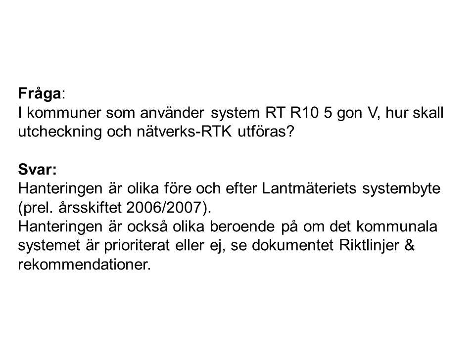 Fråga: I kommuner som använder system RT R10 5 gon V, hur skall utcheckning och nätverks-RTK utföras