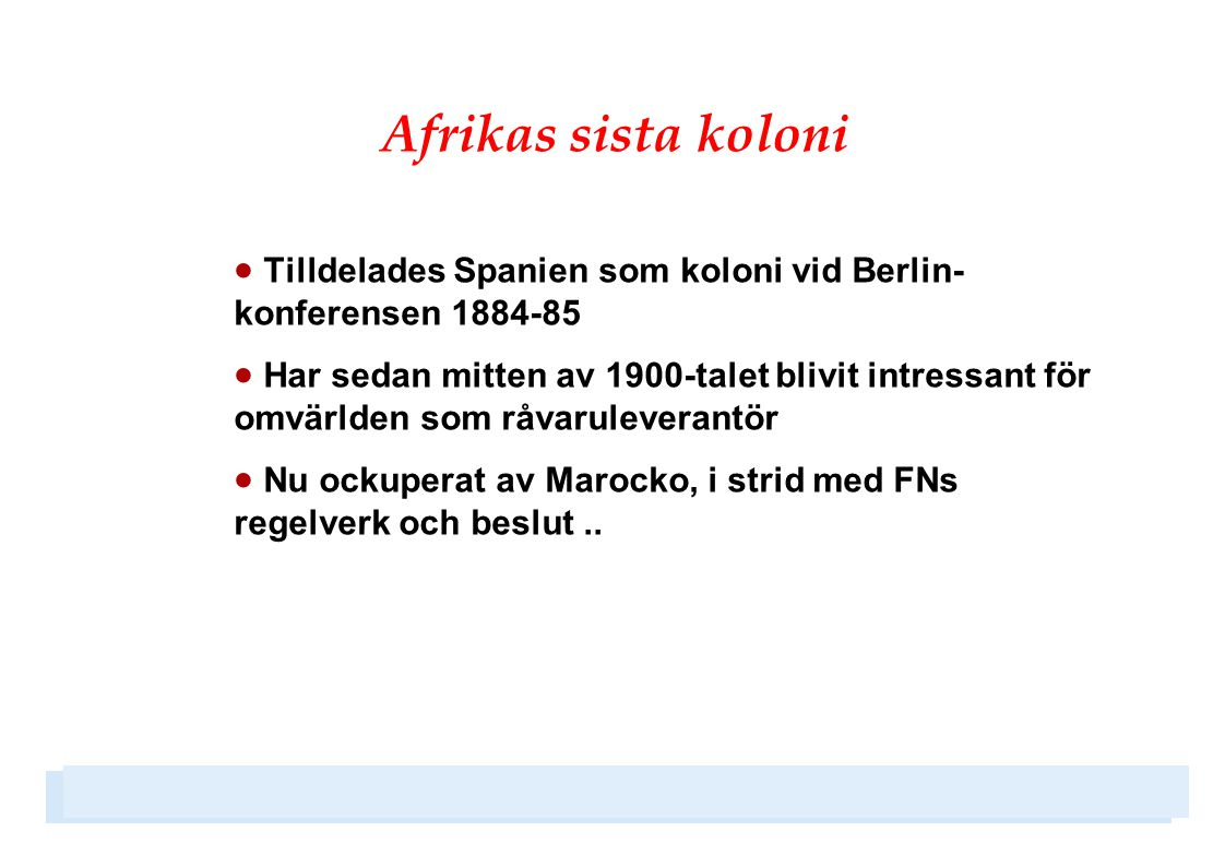 Afrikas sista koloni Tilldelades Spanien som koloni vid Berlin-konferensen 1884-85.