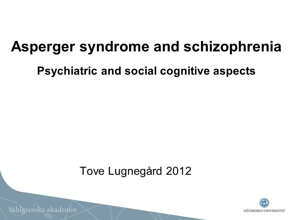 Asperger syndrome and schizophrenia Psychiatric and social cognitive aspects