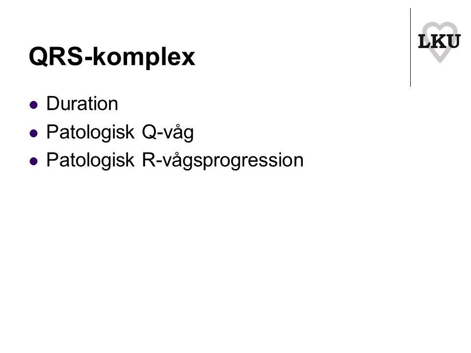 QRS-komplex Duration Patologisk Q-våg Patologisk R-vågsprogression