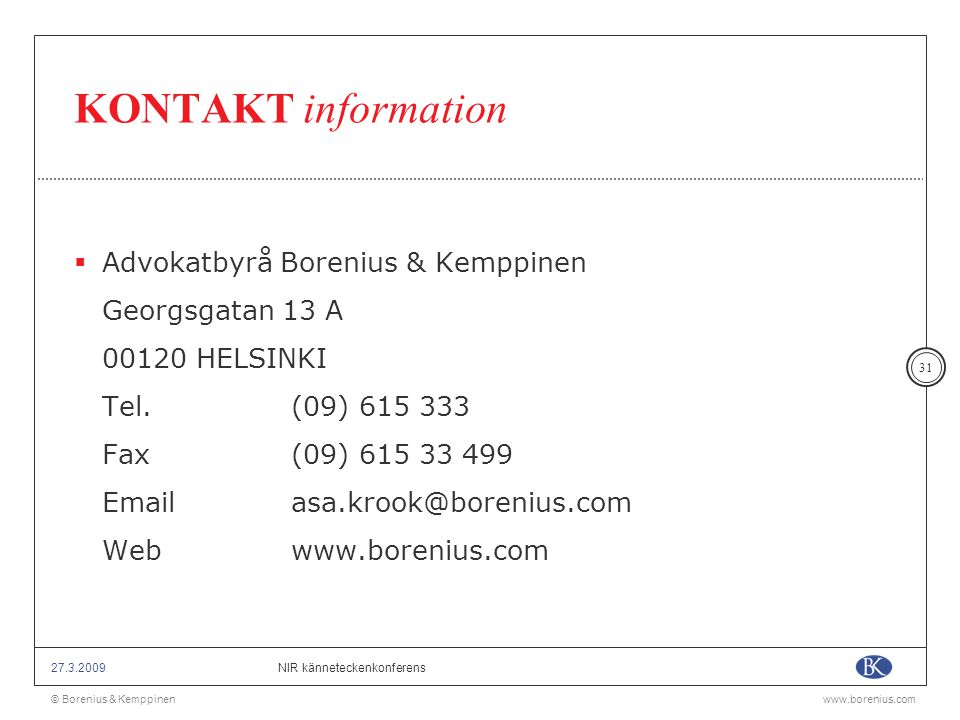 KONTAKT information Advokatbyrå Borenius & Kemppinen Georgsgatan 13 A