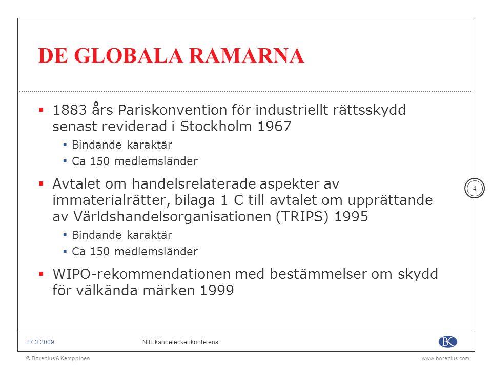 DE GLOBALA RAMARNA 1883 års Pariskonvention för industriellt rättsskydd senast reviderad i Stockholm 1967.