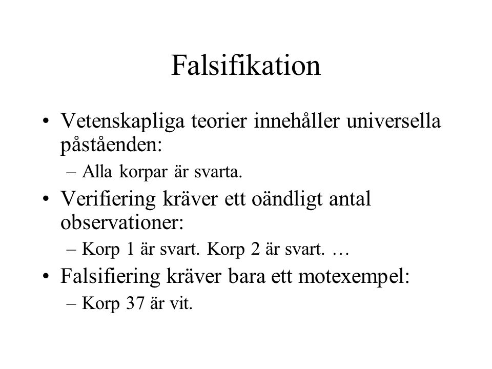 Falsifikation Vetenskapliga teorier innehåller universella påståenden: