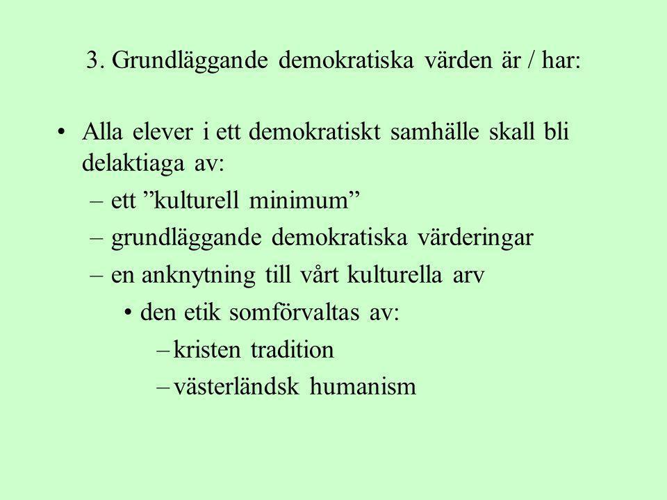 3. Grundläggande demokratiska värden är / har: