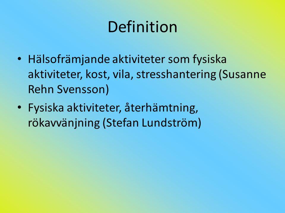 Definition Hälsofrämjande aktiviteter som fysiska aktiviteter, kost, vila, stresshantering (Susanne Rehn Svensson)
