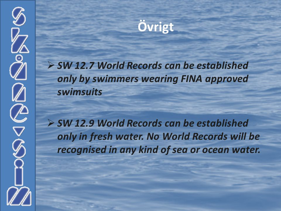 Övrigt SW 12.7 World Records can be established only by swimmers wearing FINA approved swimsuits.