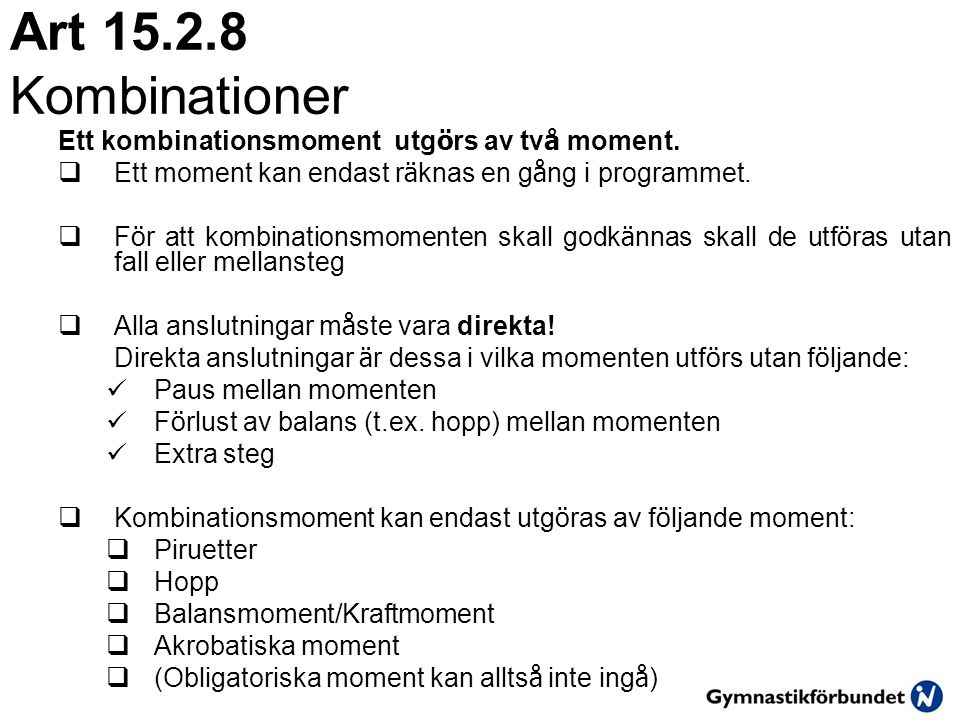 Art 15.2.8 Kombinationer Ett kombinationsmoment utgörs av två moment.