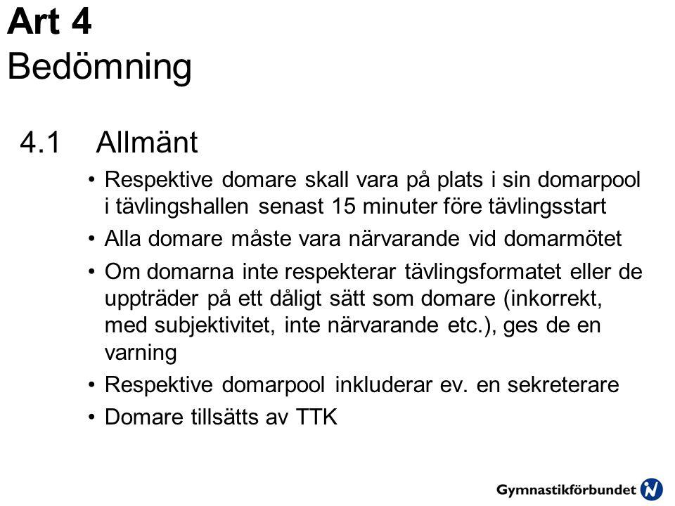 Art 4 Bedömning 4.1 Allmänt. Respektive domare skall vara på plats i sin domarpool i tävlingshallen senast 15 minuter före tävlingsstart.