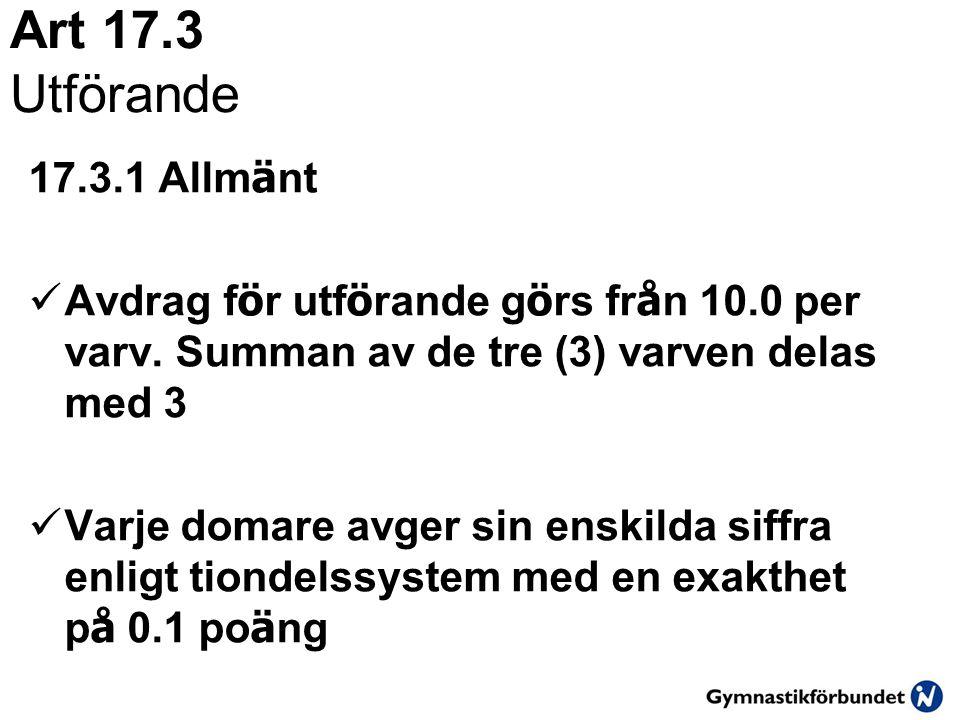 Art 17.3 Utförande 17.3.1 Allmänt. Avdrag för utförande görs från 10.0 per varv. Summan av de tre (3) varven delas med 3.