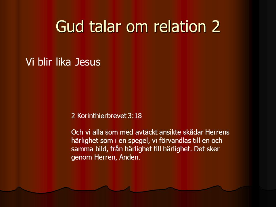 Gud talar om relation 2 Vi blir lika Jesus 2 Korinthierbrevet 3:18