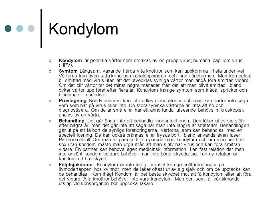 Kondylom Kondylom är genitala vårtor som orsakas av en grupp virus; humana papillom-virus (HPV).