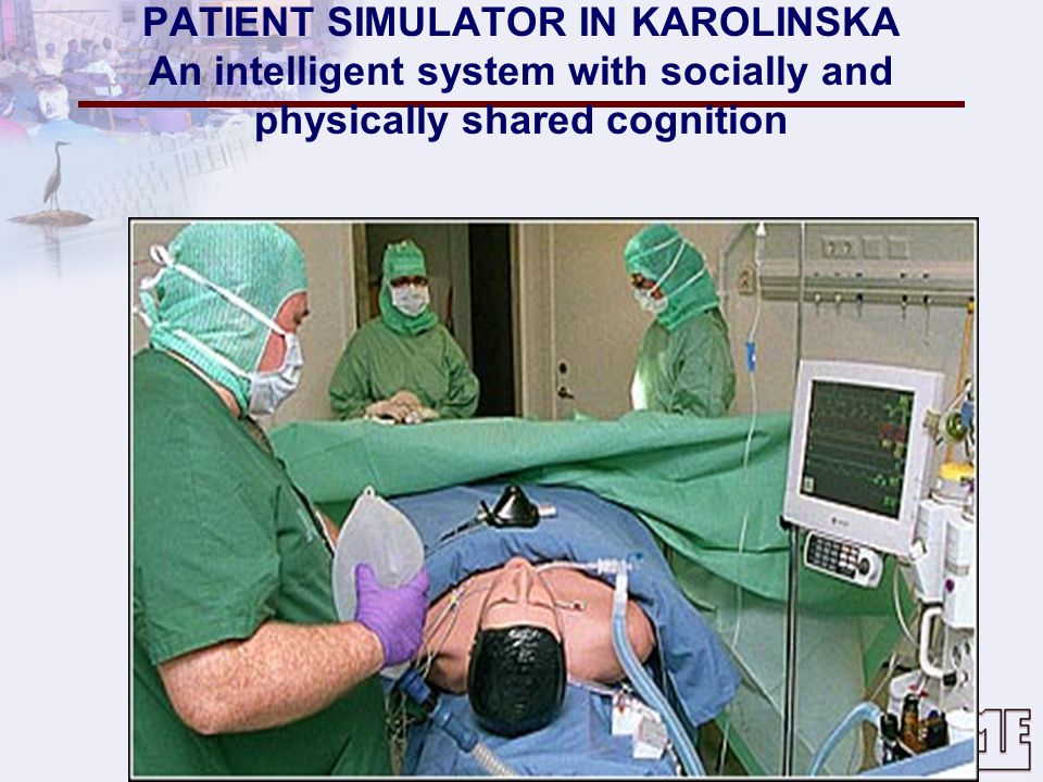 PATIENT SIMULATOR IN KAROLINSKA An intelligent system with socially and physically shared cognition
