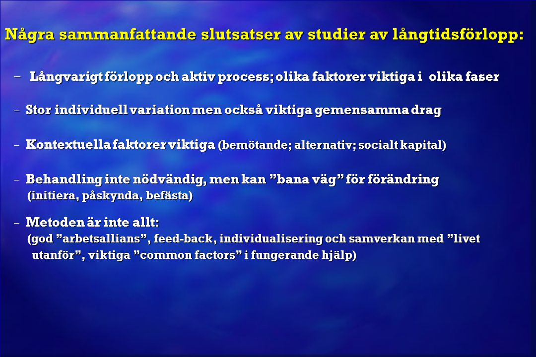 Några sammanfattande slutsatser av studier av långtidsförlopp: