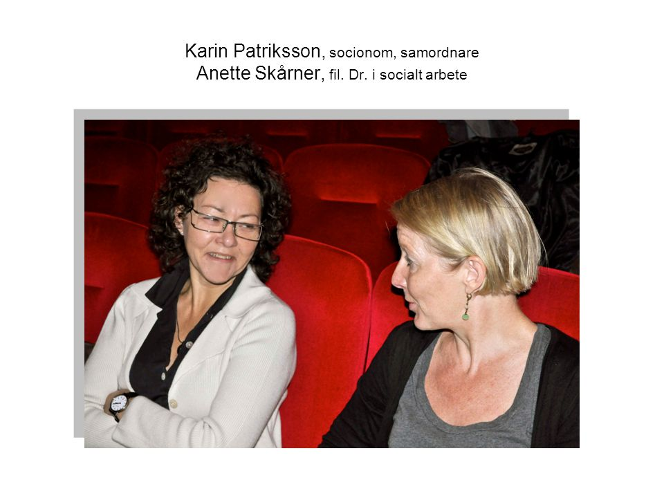 Karin Patriksson, socionom, samordnare Anette Skårner, fil. Dr