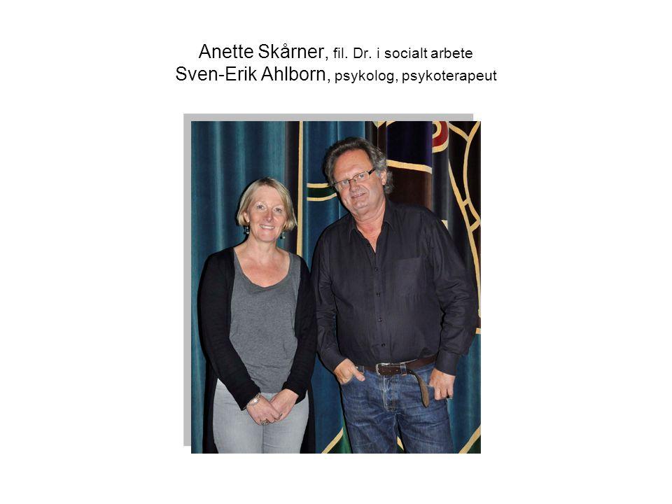 Anette Skårner, fil. Dr. i socialt arbete Sven-Erik Ahlborn, psykolog, psykoterapeut