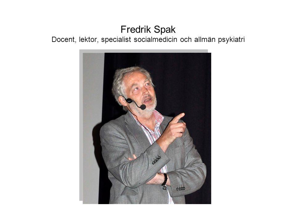Fredrik Spak Docent, lektor, specialist socialmedicin och allmän psykiatri