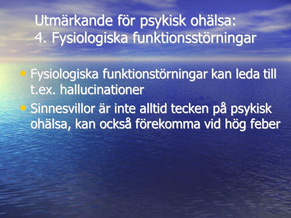 Utmärkande för psykisk ohälsa: 4. Fysiologiska funktionsstörningar