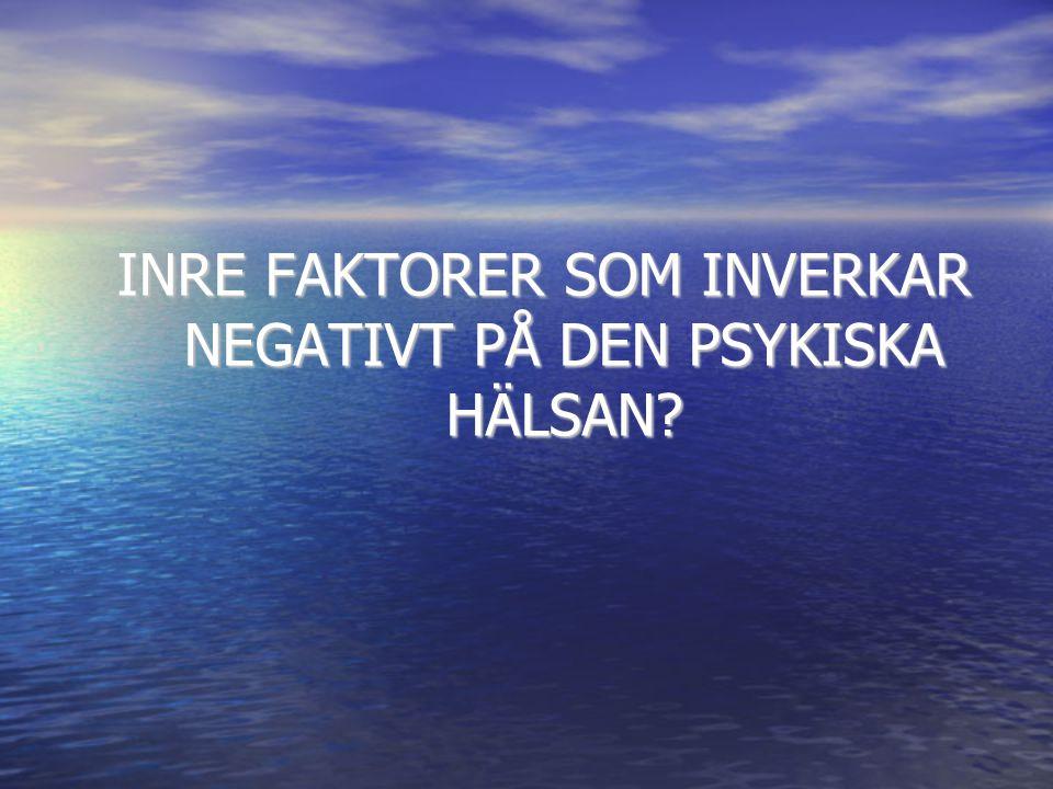 INRE FAKTORER SOM INVERKAR NEGATIVT PÅ DEN PSYKISKA HÄLSAN