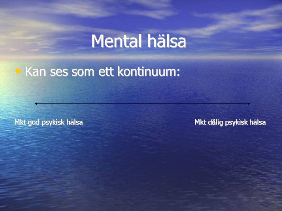 Mental hälsa Kan ses som ett kontinuum: