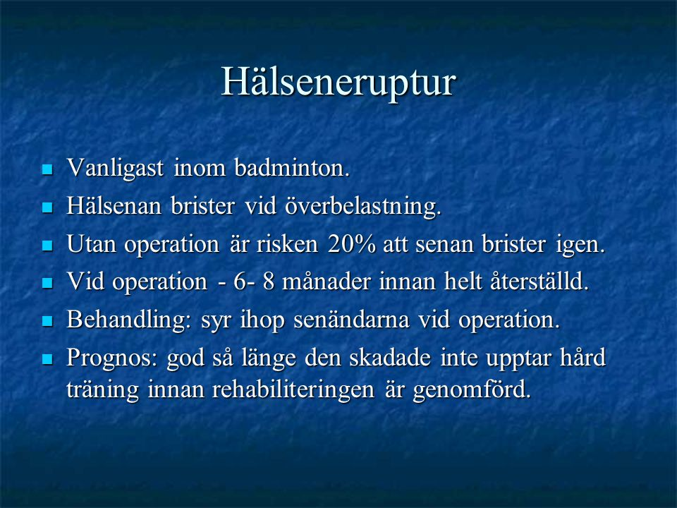 Hälseneruptur Vanligast inom badminton.