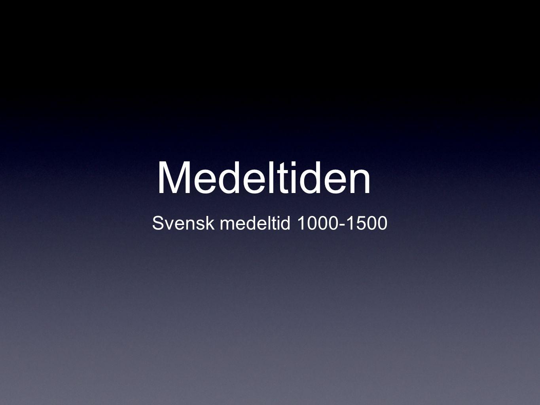 Medeltiden Svensk medeltid 1000-1500
