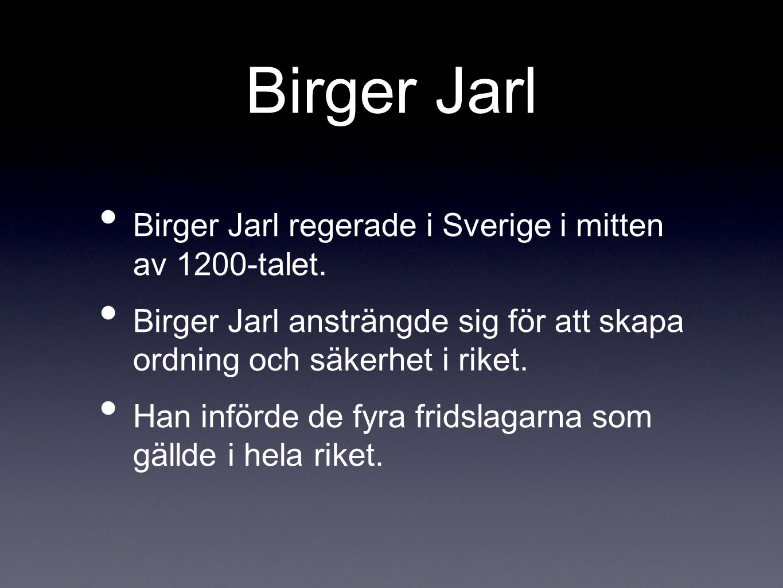 Birger Jarl Birger Jarl regerade i Sverige i mitten av 1200-talet.