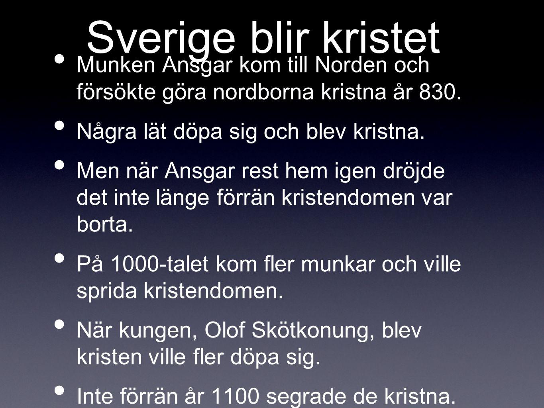 Sverige blir kristet Munken Ansgar kom till Norden och försökte göra nordborna kristna år 830. Några lät döpa sig och blev kristna.